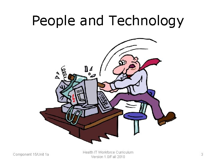 People and Technology Component 15/Unit 1 a Health IT Workforce Curriculum Version 1. 0/Fall