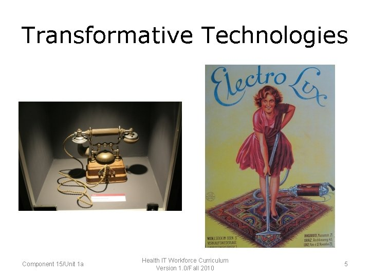 Transformative Technologies Component 15/Unit 1 a Health IT Workforce Curriculum Version 1. 0/Fall 2010