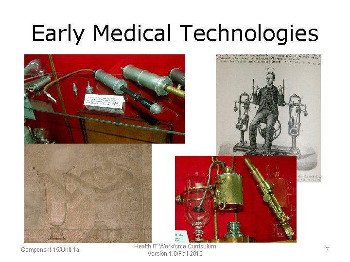 Early Medical Technologies Component 15/Unit 1 a Health IT Workforce Curriculum Version 1. 0/Fall