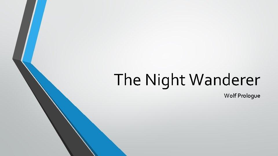 The Night Wanderer Wolf Prologue