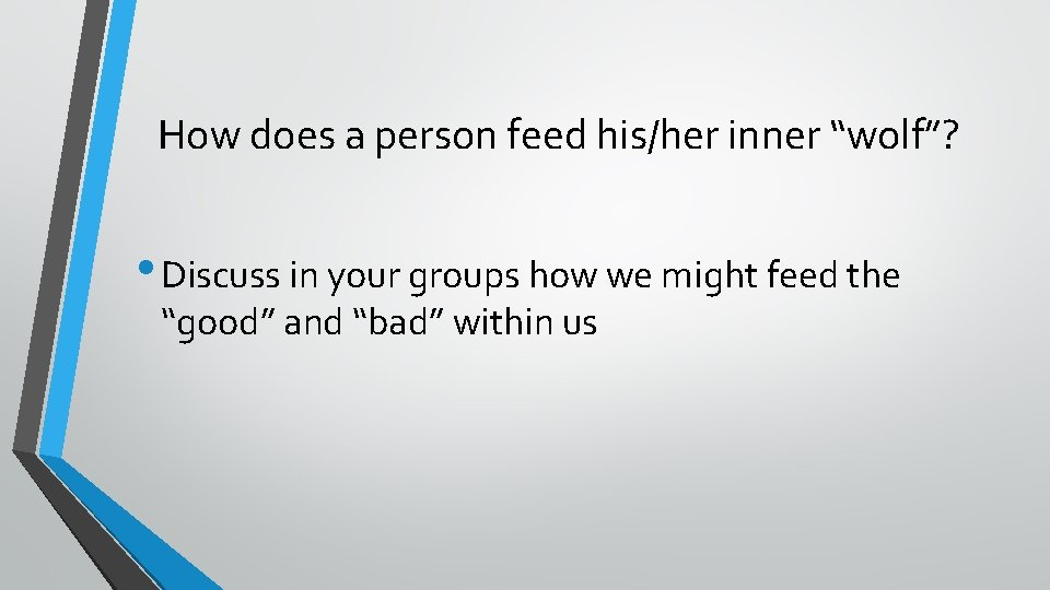 """How does a person feed his/her inner """"wolf""""? • Discuss in your groups how"""