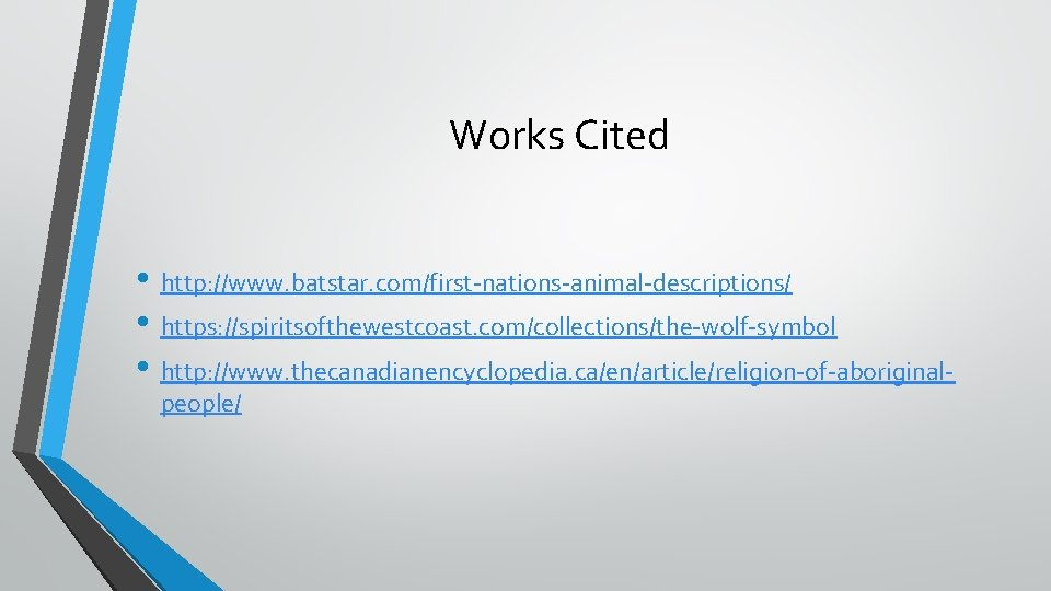 Works Cited • http: //www. batstar. com/first-nations-animal-descriptions/ • https: //spiritsofthewestcoast. com/collections/the-wolf-symbol • http: //www.