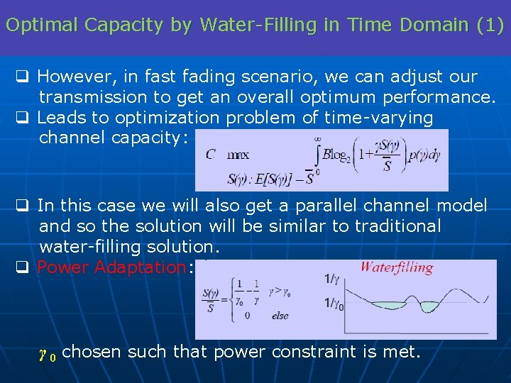 Optimal Capacity by Water-Filling in Time Domain (1) q However, in fast fading scenario,