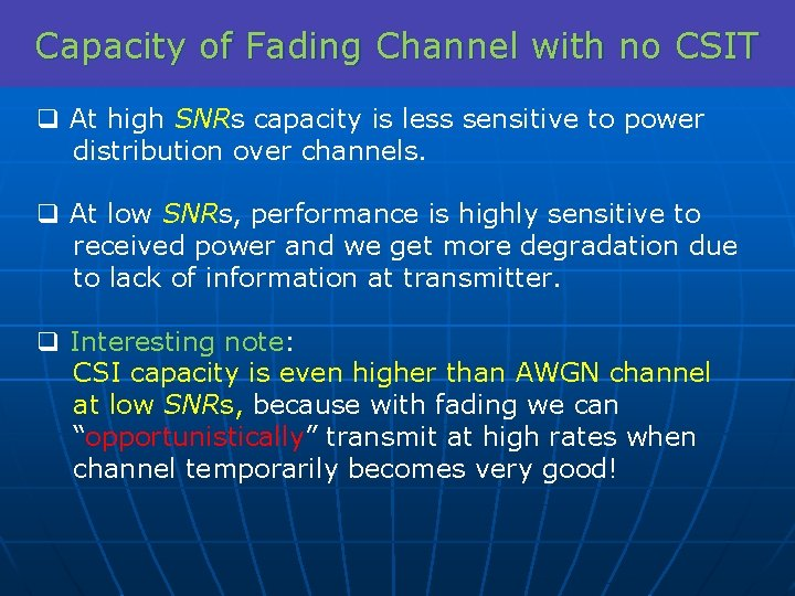 Capacity of Fading Channel with no CSIT q At high SNRs capacity is less