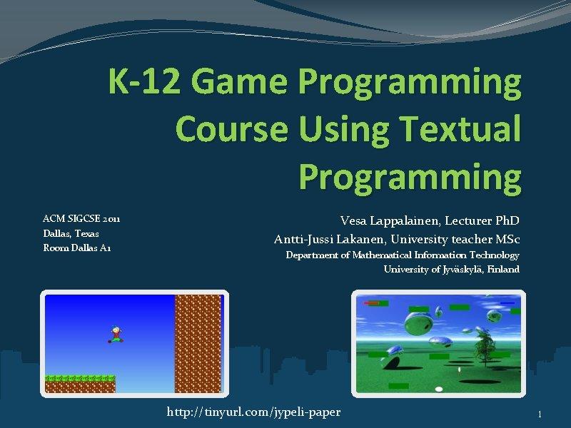 K-12 Game Programming Course Using Textual Programming ACM SIGCSE 2011 Dallas, Texas Room Dallas