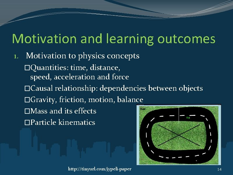 Motivation and learning outcomes 1. Motivation to physics concepts �Quantities: time, distance, speed, acceleration