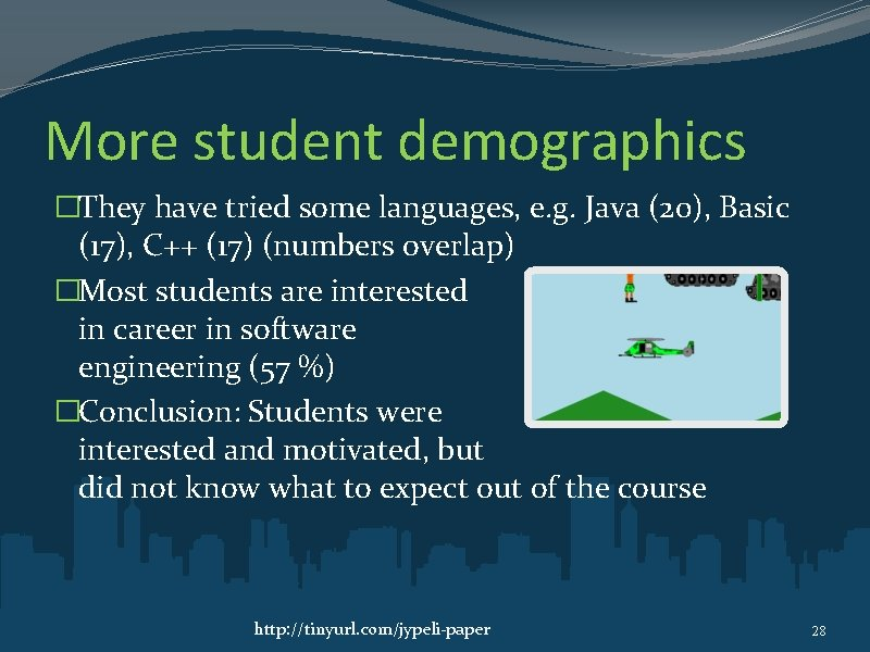 More student demographics �They have tried some languages, e. g. Java (20), Basic (17),