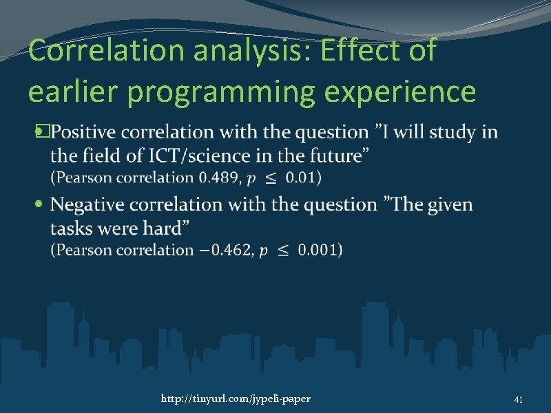 Correlation analysis: Effect of earlier programming experience � http: //tinyurl. com/jypeli-paper 41