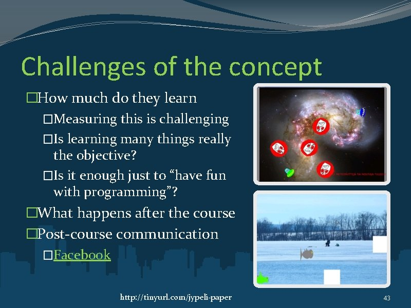 Challenges of the concept �How much do they learn �Measuring this is challenging �Is