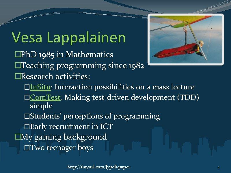 Vesa Lappalainen �Ph. D 1985 in Mathematics �Teaching programming since 1982 �Research activities: �In.