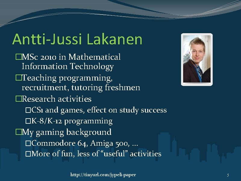 Antti-Jussi Lakanen �MSc 2010 in Mathematical Information Technology �Teaching programming, recruitment, tutoring freshmen �Research