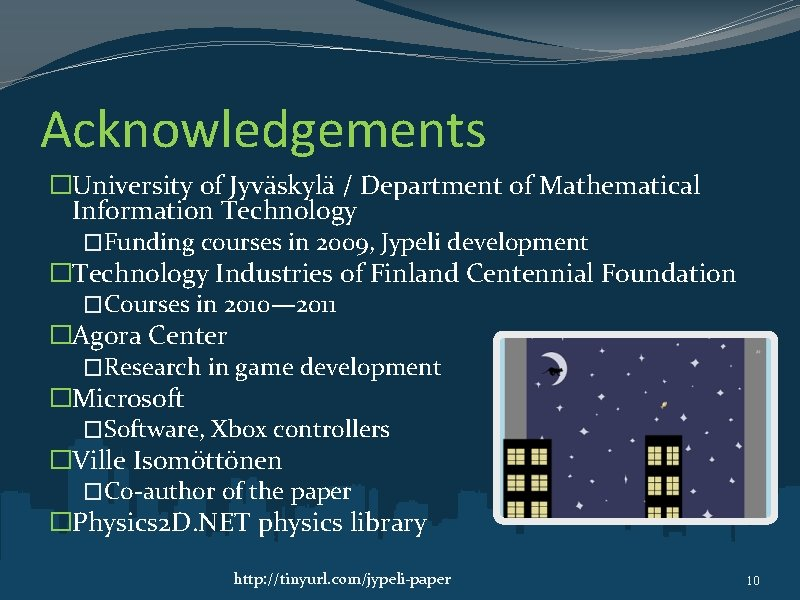 Acknowledgements �University of Jyväskylä / Department of Mathematical Information Technology �Funding courses in 2009,