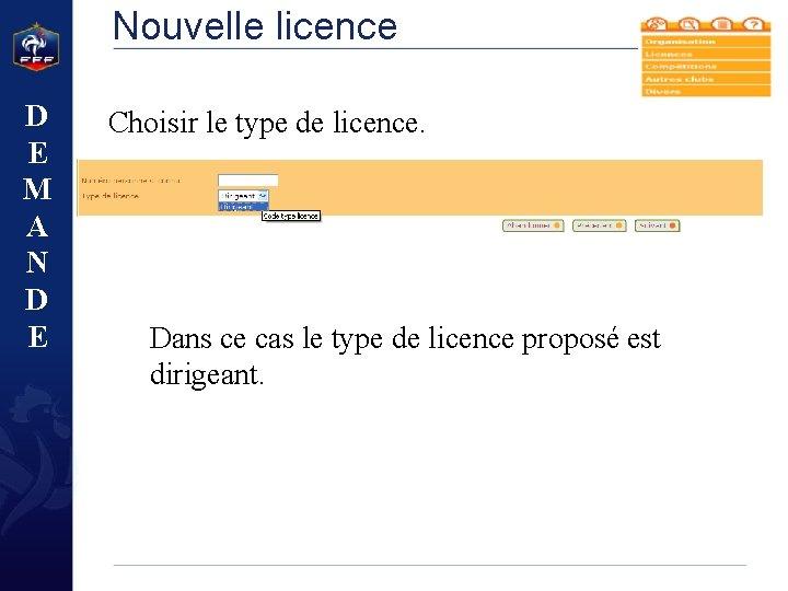 Nouvelle licence D E M A N D E Choisir le type de licence.