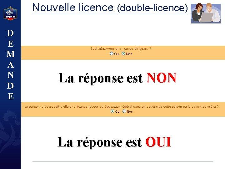 Nouvelle licence (double-licence) D E M A N D E La réponse est NON