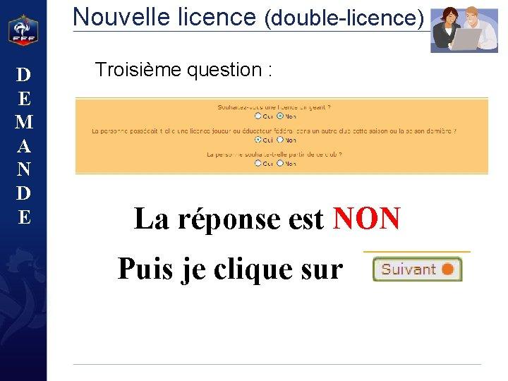 Nouvelle licence (double-licence) D E M A N D E Troisième question : La