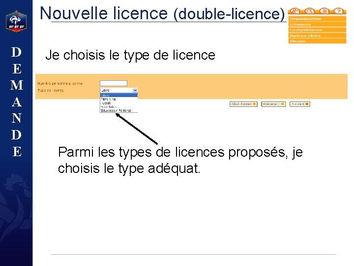 Nouvelle licence (double-licence) D E M A N D E Je choisis le type
