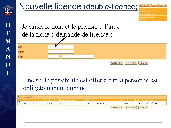 Nouvelle licence (double-licence) D E M A N D E Je saisis le nom