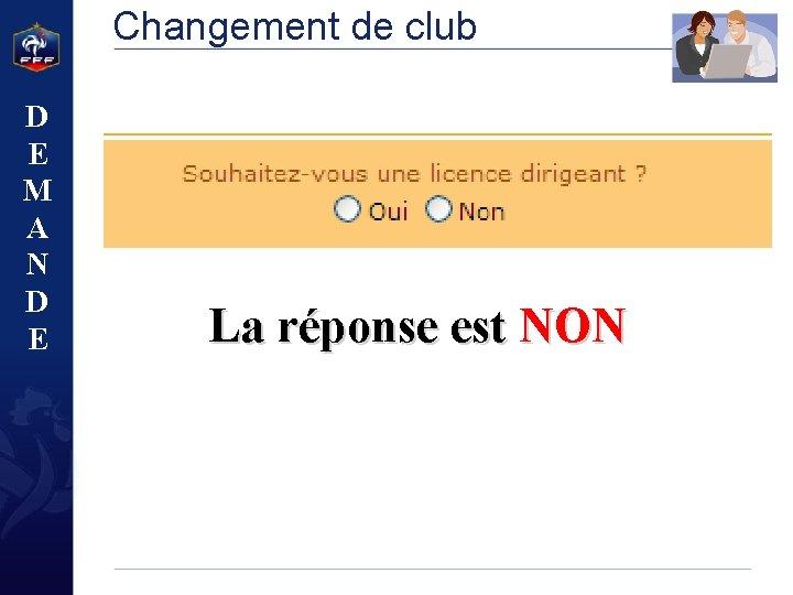 Changement de club D E M A N D E La réponse est NON