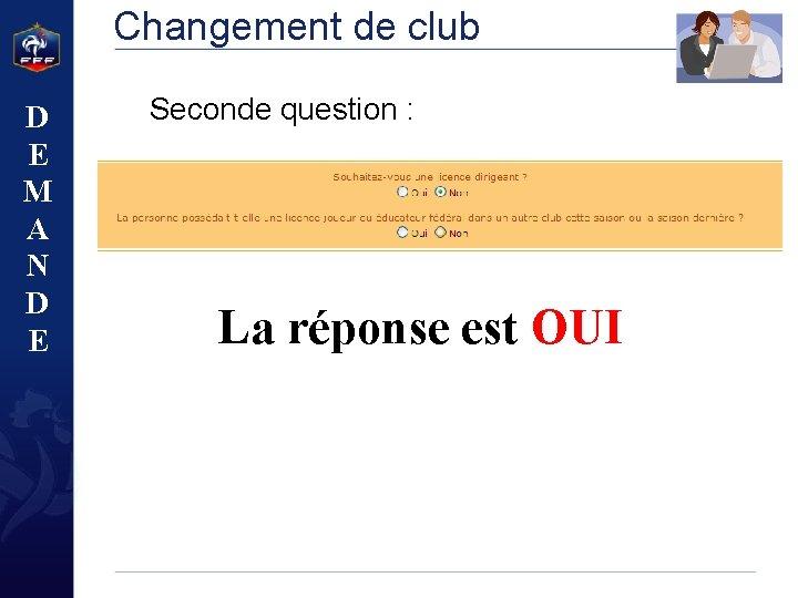 Changement de club D E M A N D E Seconde question : La