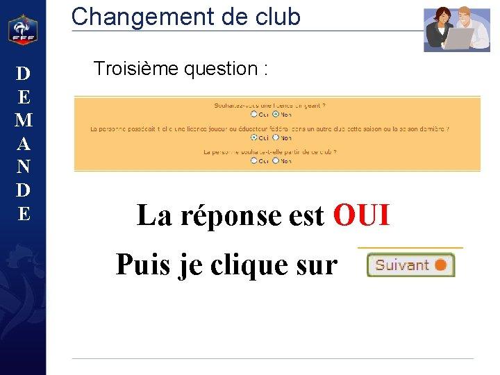 Changement de club D E M A N D E Troisième question : La