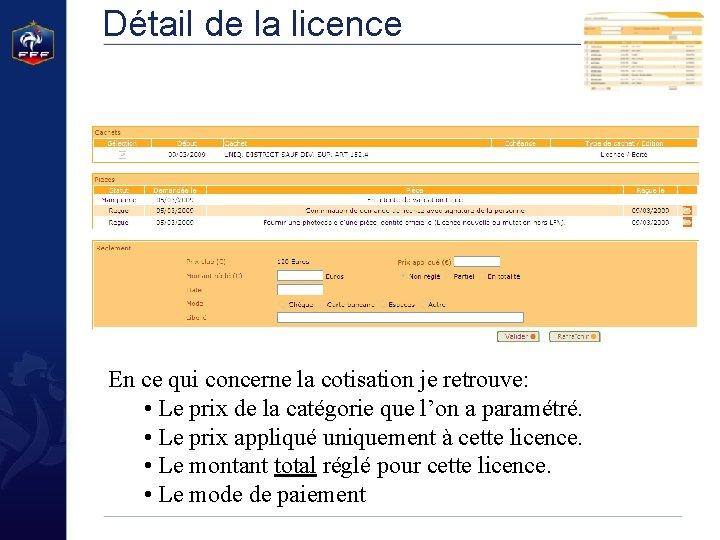 Détail de la licence En ce qui concerne la cotisation je retrouve: • Le