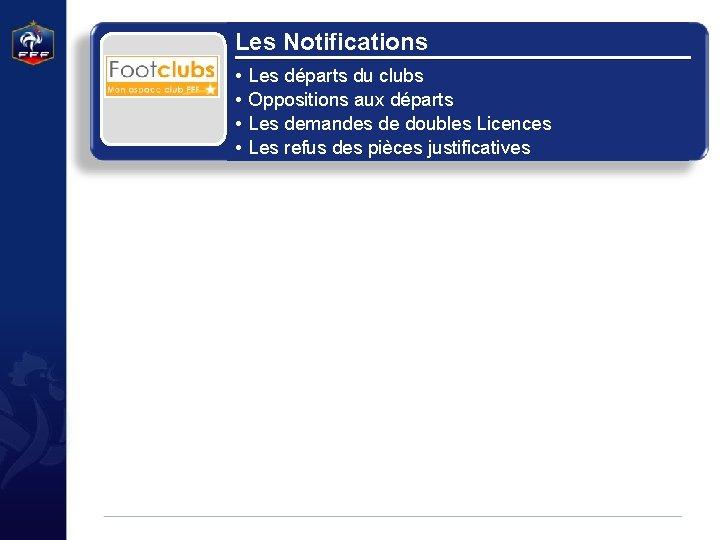 Les Notifications • • Les départs du clubs Oppositions aux départs Les demandes de