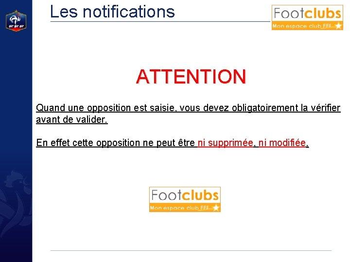 Les notifications ATTENTION Quand une opposition est saisie, vous devez obligatoirement la vérifier avant