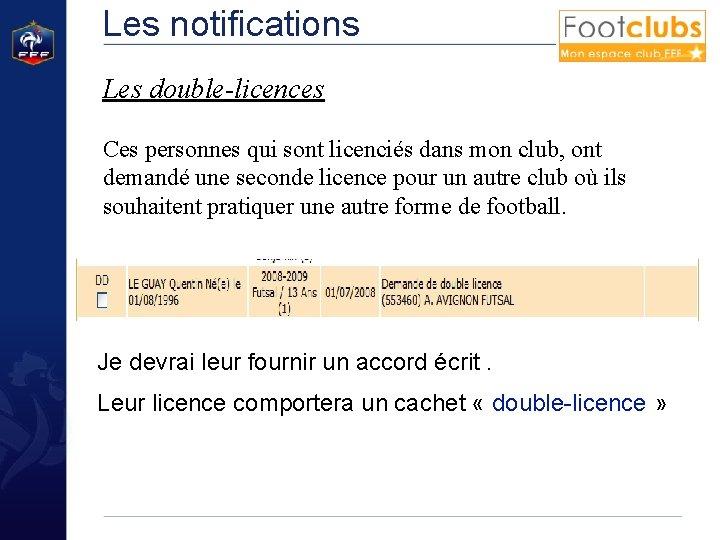 Les notifications Les double-licences Ces personnes qui sont licenciés dans mon club, ont demandé