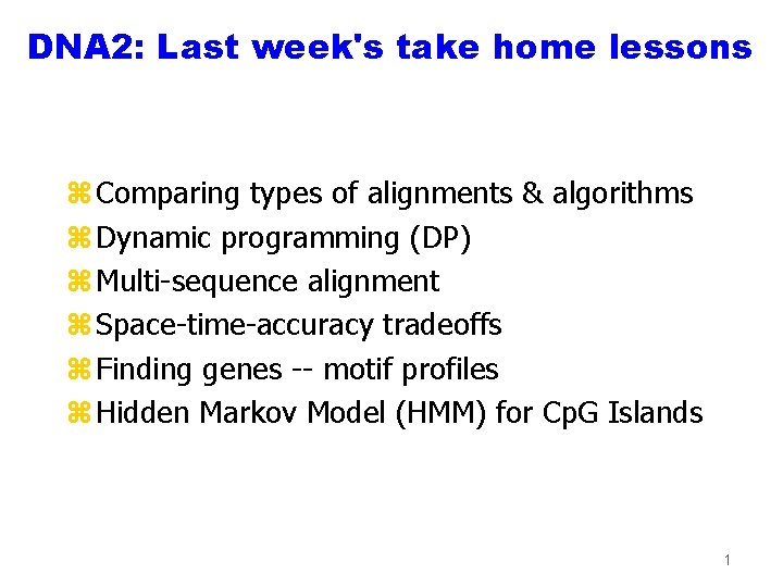 DNA 2: Last week's take home lessons z Comparing types of alignments & algorithms