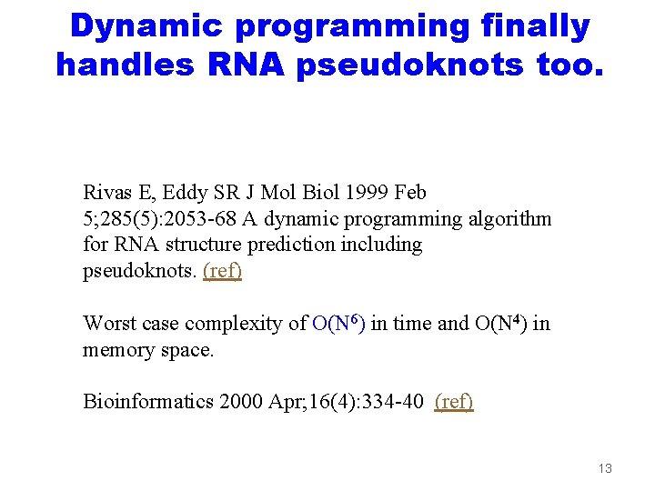 Dynamic programming finally handles RNA pseudoknots too. Rivas E, Eddy SR J Mol Biol