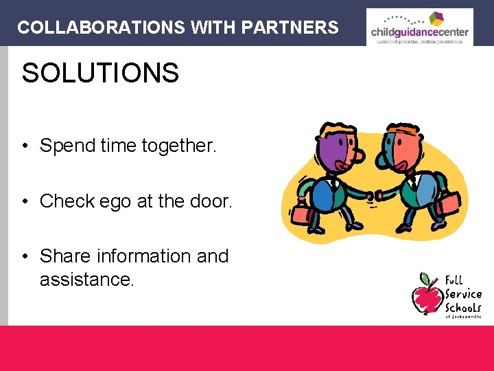 COLLABORATIONS WITH PARTNERS SOLUTIONS • Spend time together. • Check ego at the door.