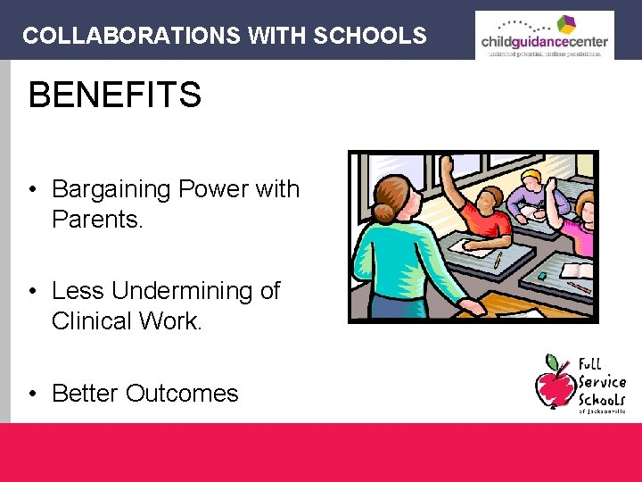 COLLABORATIONS WITH SCHOOLS BENEFITS • Bargaining Power with Parents. • Less Undermining of Clinical