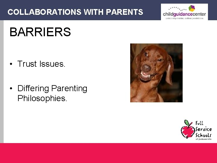 COLLABORATIONS WITH PARENTS BARRIERS • Trust Issues. • Differing Parenting Philosophies.