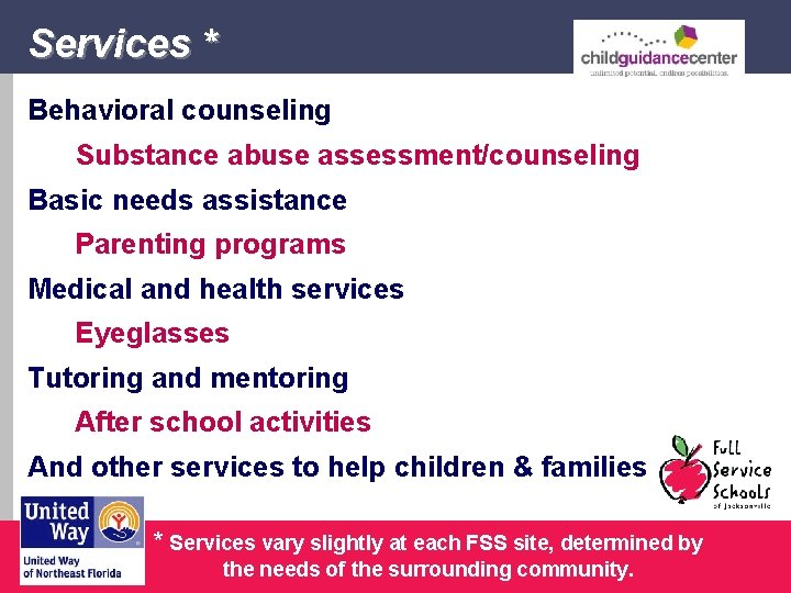 Services * Behavioral counseling Substance abuse assessment/counseling Basic needs assistance Parenting programs Medical and