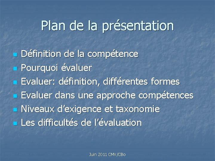 Plan de la présentation n n n Définition de la compétence Pourquoi évaluer Evaluer: