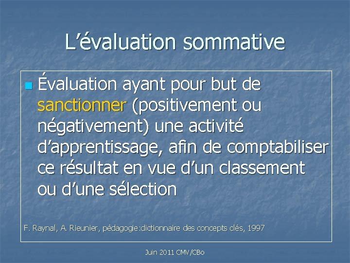 L'évaluation sommative n Évaluation ayant pour but de sanctionner (positivement ou négativement) une activité