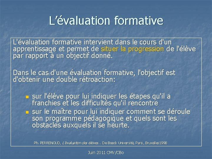 L'évaluation formative L'évaluation formative intervient dans le cours d'un apprentissage et permet de situer