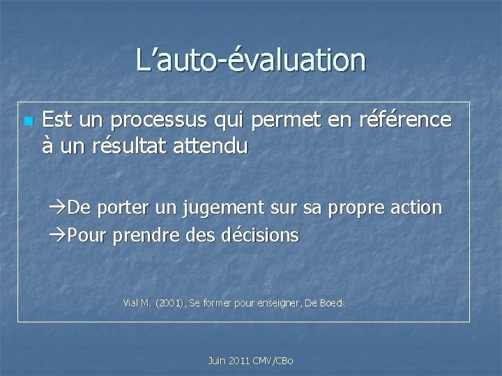 L'auto-évaluation n Est un processus qui permet en référence à un résultat attendu De