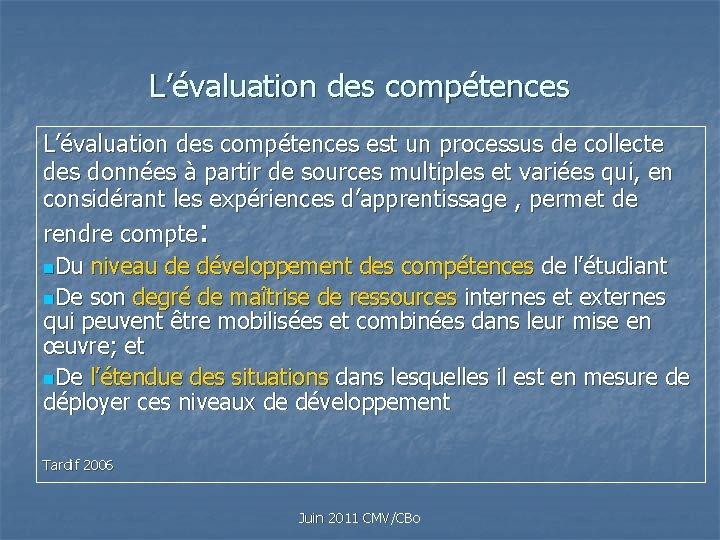 L'évaluation des compétences est un processus de collecte des données à partir de sources