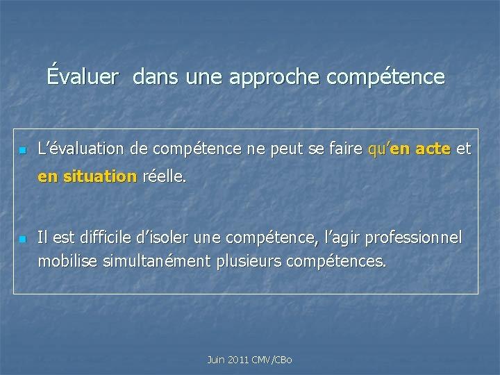 Évaluer dans une approche compétence n L'évaluation de compétence ne peut se faire qu'en