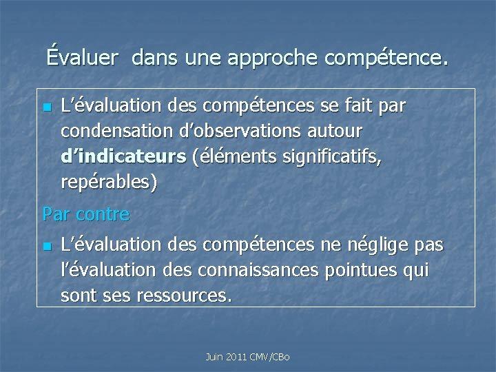 Évaluer dans une approche compétence. n L'évaluation des compétences se fait par condensation d'observations