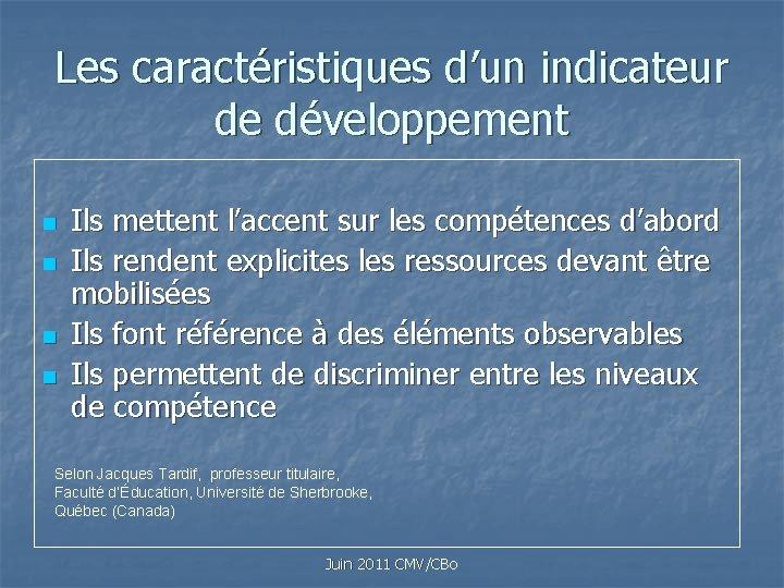 Les caractéristiques d'un indicateur de développement n n Ils mettent l'accent sur les compétences