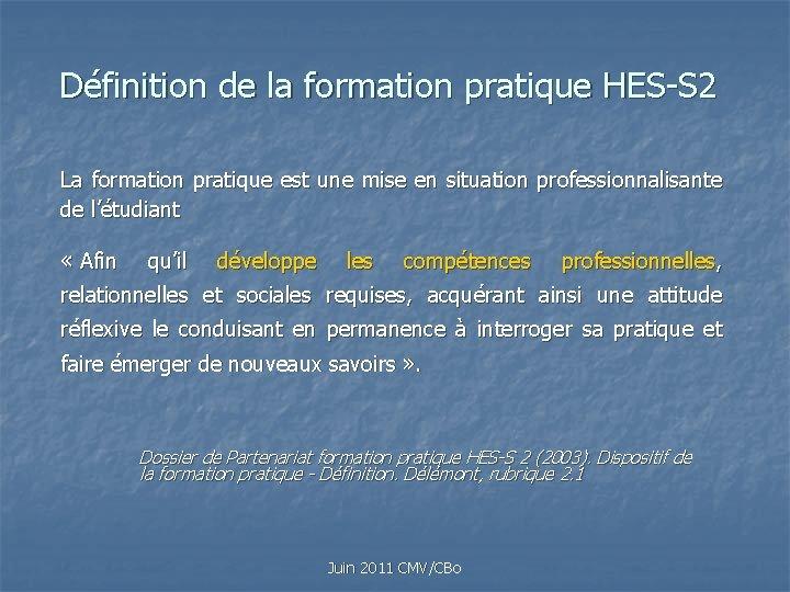 Définition de la formation pratique HES-S 2 La formation pratique est une mise en