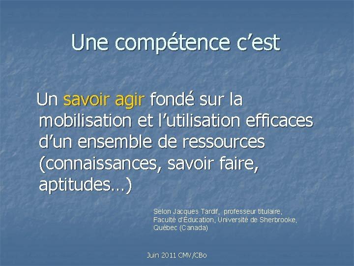 Une compétence c'est Un savoir agir fondé sur la mobilisation et l'utilisation efficaces d'un