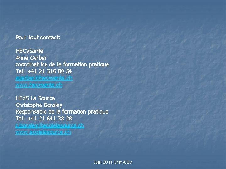 Pour tout contact: HECVSanté Anne Gerber coordinatrice de la formation pratique Tel: +41 21