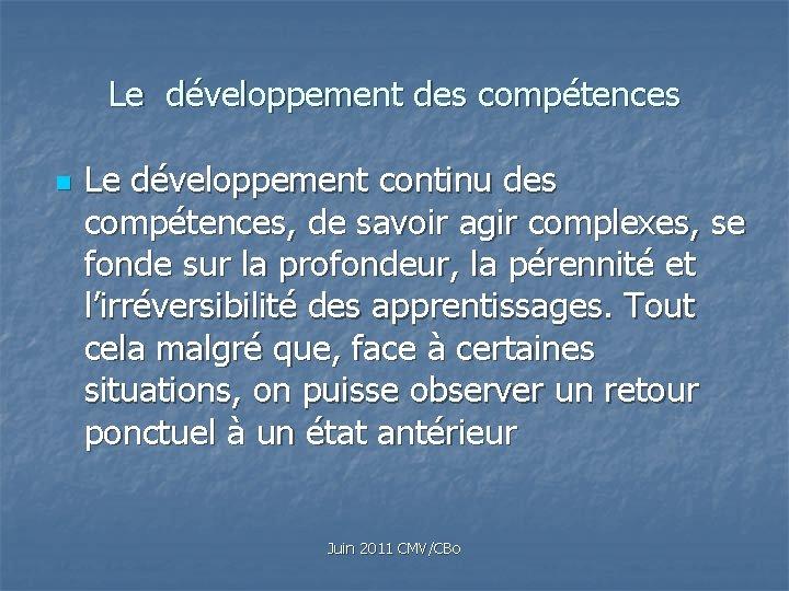 Le développement des compétences n Le développement continu des compétences, de savoir agir complexes,