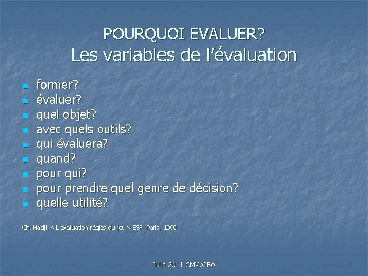 POURQUOI EVALUER? Les variables de l'évaluation n n n n former? évaluer? quel objet?