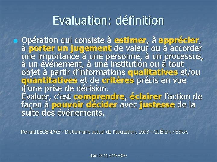 Evaluation: définition n Opération qui consiste à estimer, à apprécier, à porter un jugement