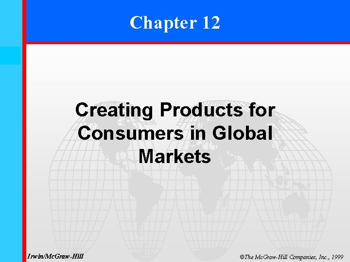 Chapter 12 12 -0 Creating Products for Consumers in Global Markets Irwin/Mc. Graw-Hill ©The