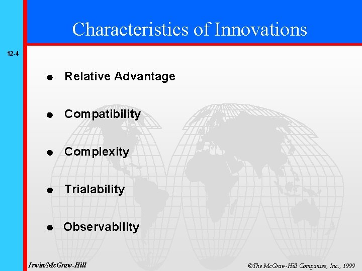 Characteristics of Innovations 12 -4 Relative Advantage Compatibility Complexity Trialability Observability Irwin/Mc. Graw-Hill ©The